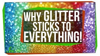 Why Does Glitter Stick to Everything? by : SciShow