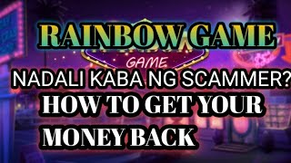 RAINBOW GAME SCAMMER PAANO IWASAN PANO AT MAIBALIK ANG PERA MO