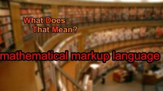 What does mathematical markup language mean?