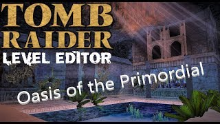 Tomb Raider level editor - Oasis of the Primordial Walkthrough