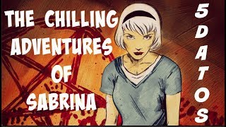5 Datos sobre The Chilling Adventures of Sabrina - Las Escalofriantes Aventuras de Sabrina (Netflix)