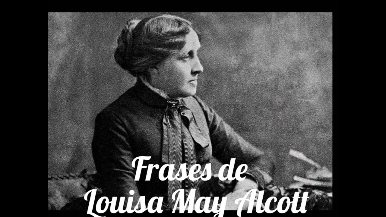 Frases De Louisa May Alcott