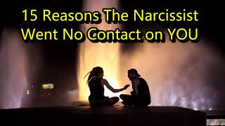 15 Reasons The Narcissist Goes No Contact
