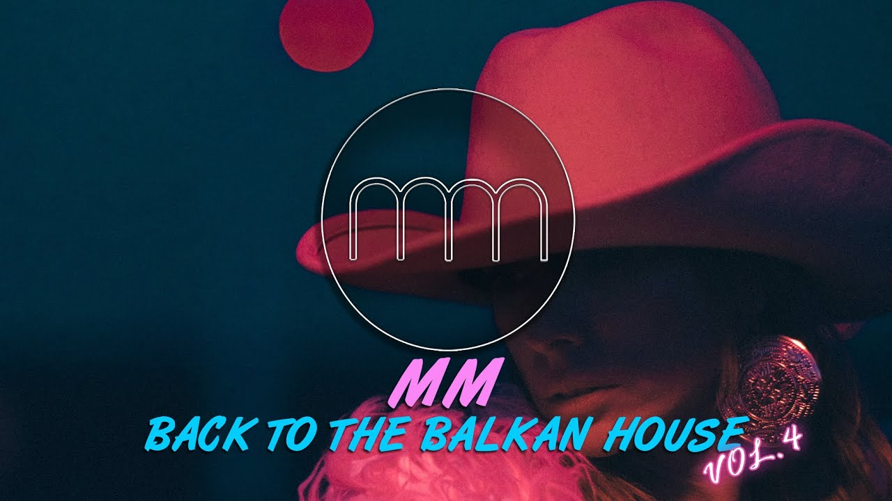 MM - BACK TO THE BALKAN HOUSE vol.4