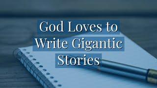 God Loves to Write Gigantic Stories