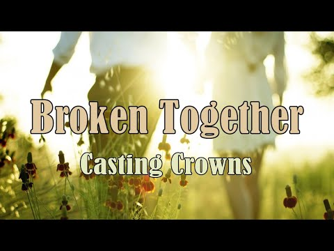 Broken Together - Casting Crowns - with Lyrics