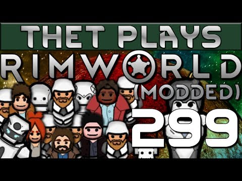 Thet Plays Rimworld 1 0 Part 299: Extraction [Modded]