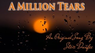 A Million Tears - Original Song by Steve Dunfee