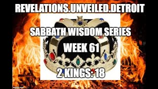 Sabbath Wisdom Series Week-60.  OUR ROYAL History. 2 Kings 18.