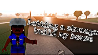 Letting a stranger build my house in bloxburg *worst idea ever*