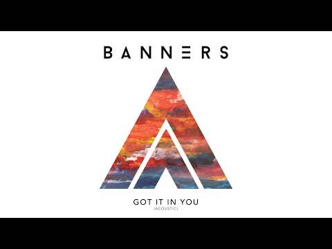 BANNERS - Got It In You (Acoustic / Audio) Mp3