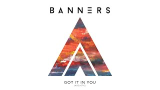 BANNERS Got It In You Acoustic Audio
