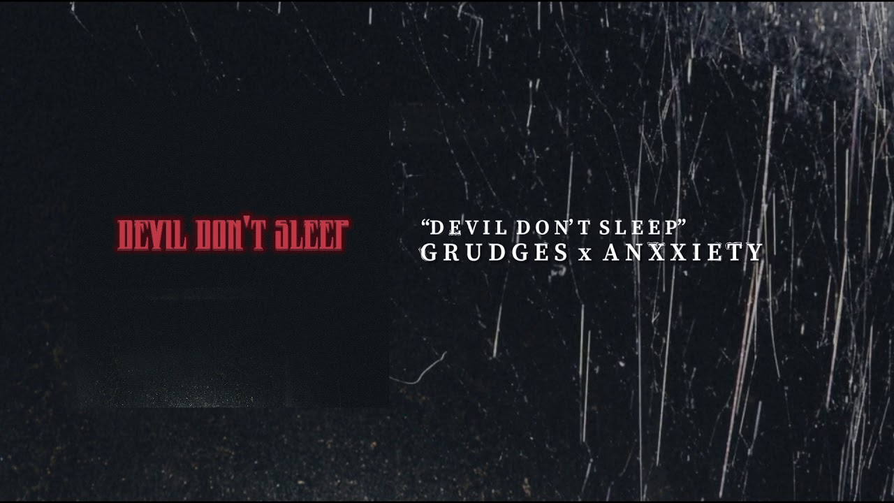 Grudges & Anxxiety - Devil Don't Sleep