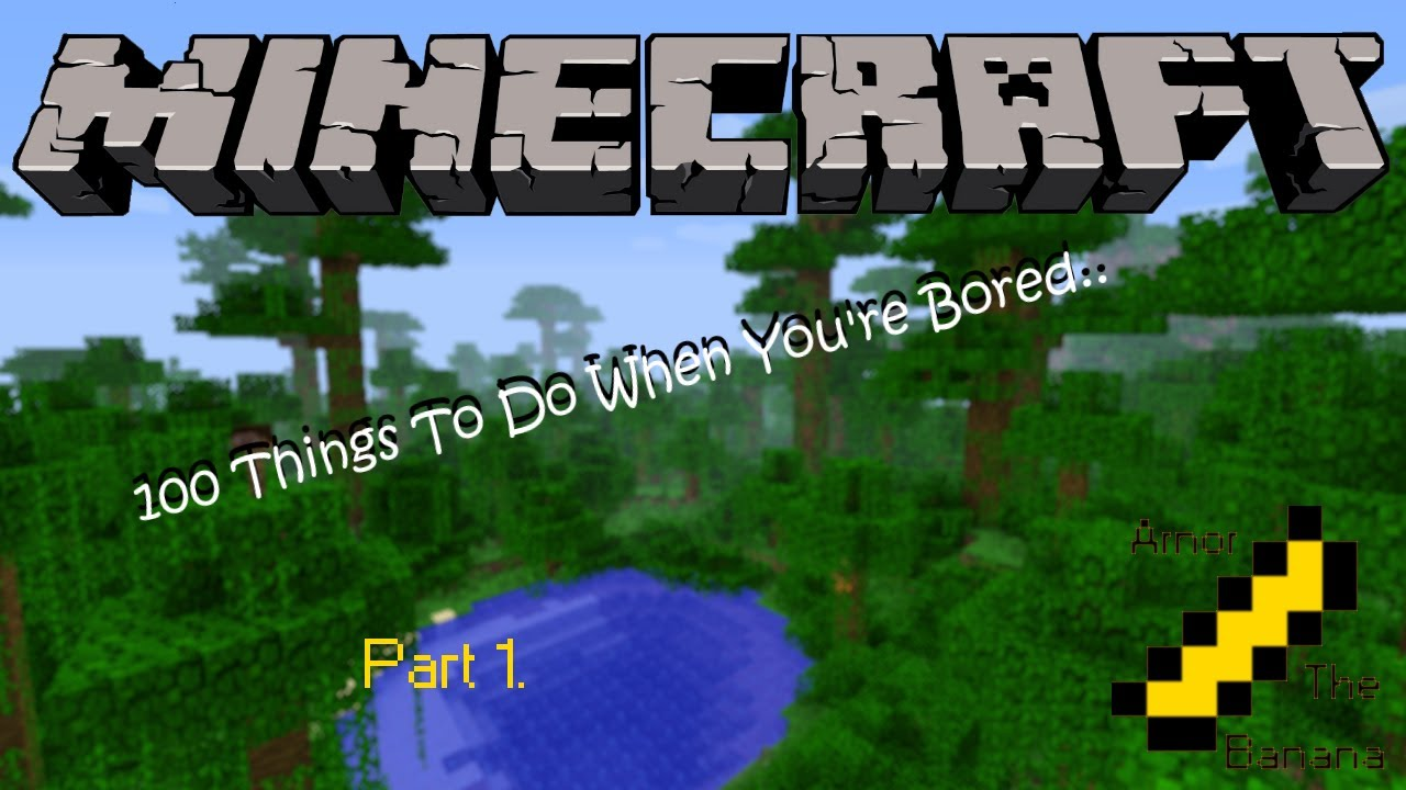 100 Things To Do When You\'re Bored Pt.1 - Minecraft - YouTube
