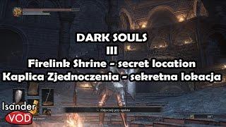 Dark Souls III Secret Location, Kaplica zjednoczenia (Firelink Shrine)