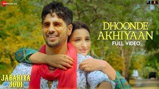 dhoonde-akhiyaan---full-jabariya-jodi-sidharth-malhotra-parineeti-c-yaseer-altamash