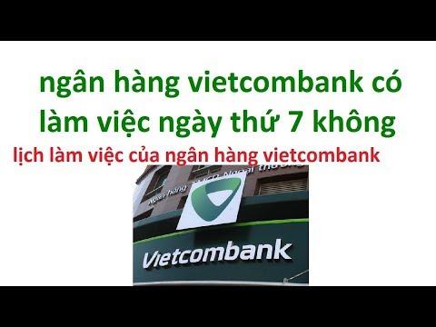 ngân hàng vietcombank có làm việc ngày thứ 7 không - Lịch làm việc thứ 7 của Vietcombank