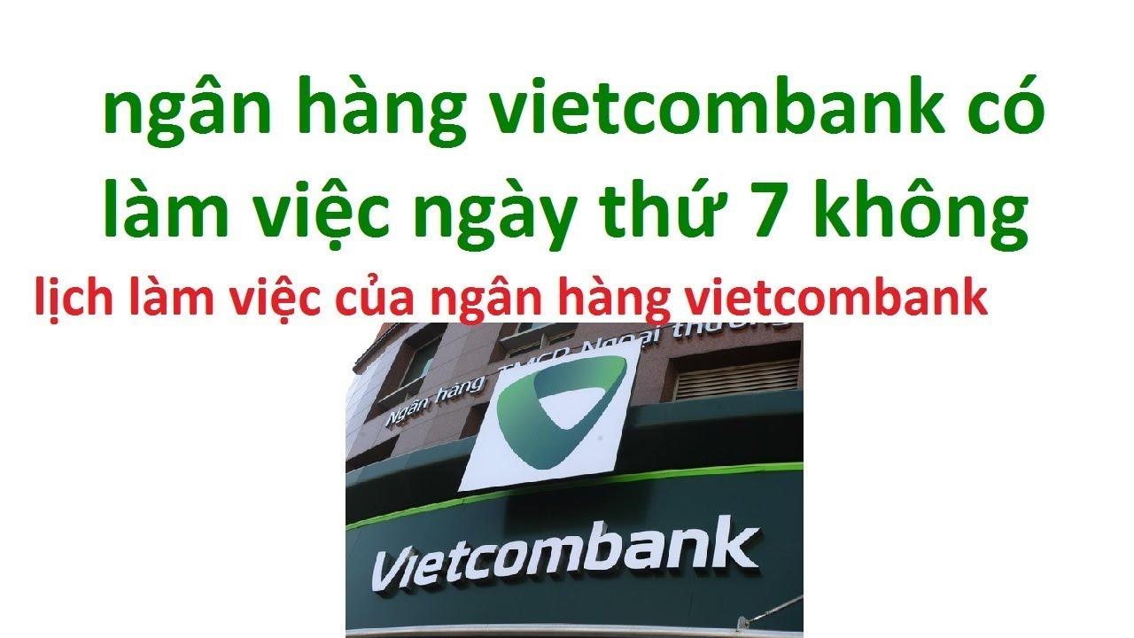 ngân hàng vietcombank có làm việc ngày thứ 7 không – Lịch làm việc thứ 7 của Vietcombank