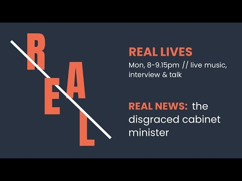Real news: the disgraced cabinet minister - REAL Lives #1
