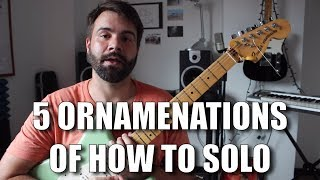 5 Ornamentations of Soloing - How to Solo on Guitar For Beginners Tutorial