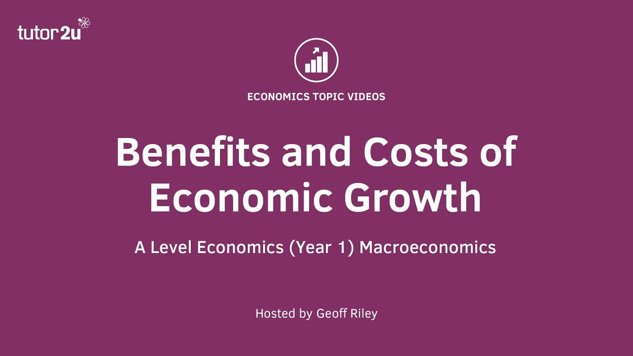 Benefits and Costs of Economic Growth | Economics | tutor2u