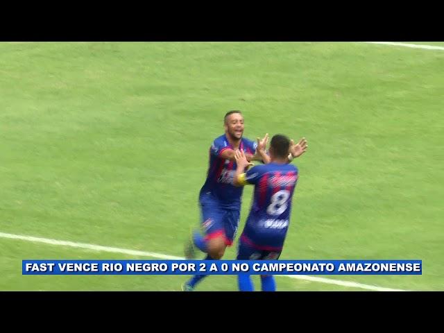 Fast Clube vence Rio Negro por 2 a 0 no Campeonato Amazonense