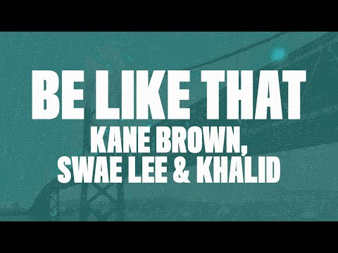Kane Brown – Be Like That (Lyrics) Ft. Swae Lee & Khalid