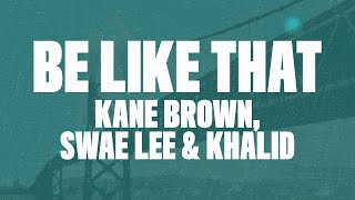 Kane Brown - Be Like That (Lyrics) Ft. Swae Lee & Khalid