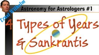 Astronomy for Astrologers #1: Four Types of Years & Sankranti