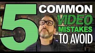 5 Common Video Mistakes to Avoid When Shooting