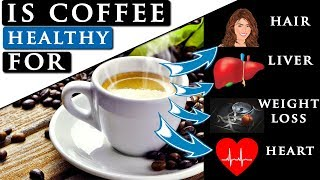 Is COFFEE really HEALTHY for you (weight loss, hair, liver, heart)?