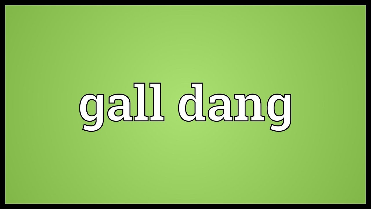 Gall Dang Meaning Youtube