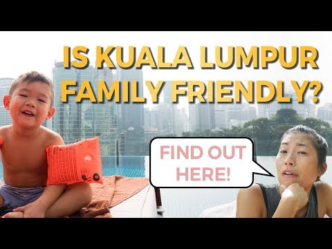 Kuala Lumpur With Kids: How Family Friendly Is This City?