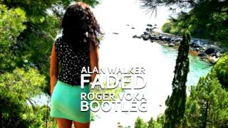Alan Walker - Faded (Roger Voka Bootleg)