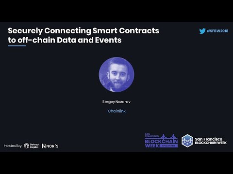 Securely connecting Smart Contracts to off-chain data and events - Sergey Nazarov (Chainlink)