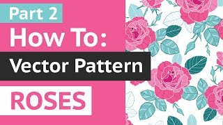 LIVE Tutorial Part 2: How to Create Vector Repeat Pattern With Roses in Adobe Illustrator CC
