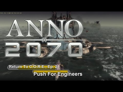 Anno 2070, Return to CORE, Ep 2: Push For Engineers