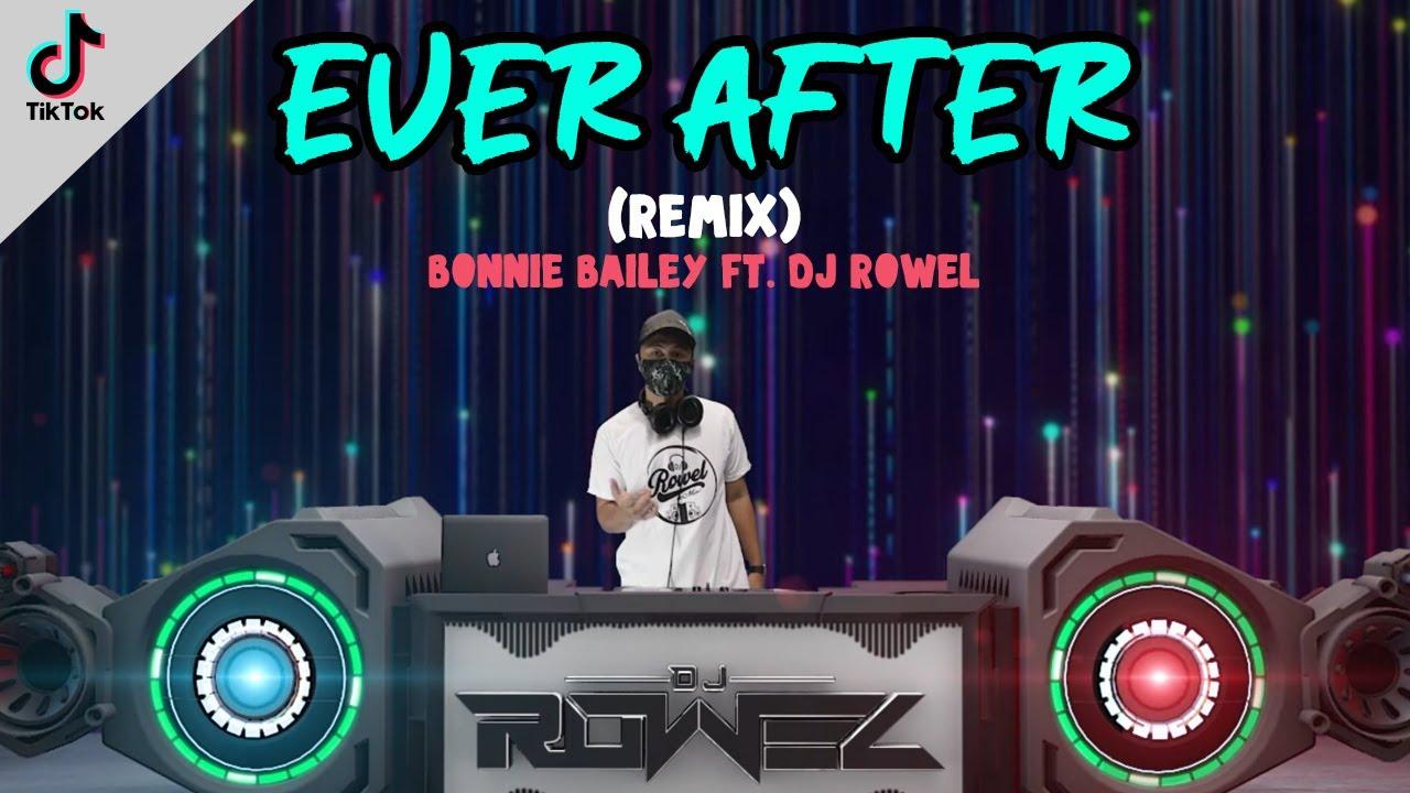 EVER AFTER - Bonnie Bailey (Dj Rowel Remix) | TikTok Viral 2021 | Tekno Dance Remix