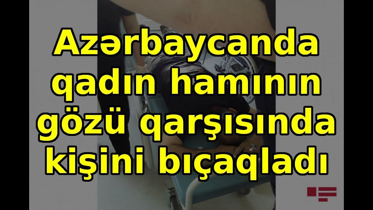 Azərbaycanda qadın hamının gözü qarşısında kişini bıçaqladı , son xeberler