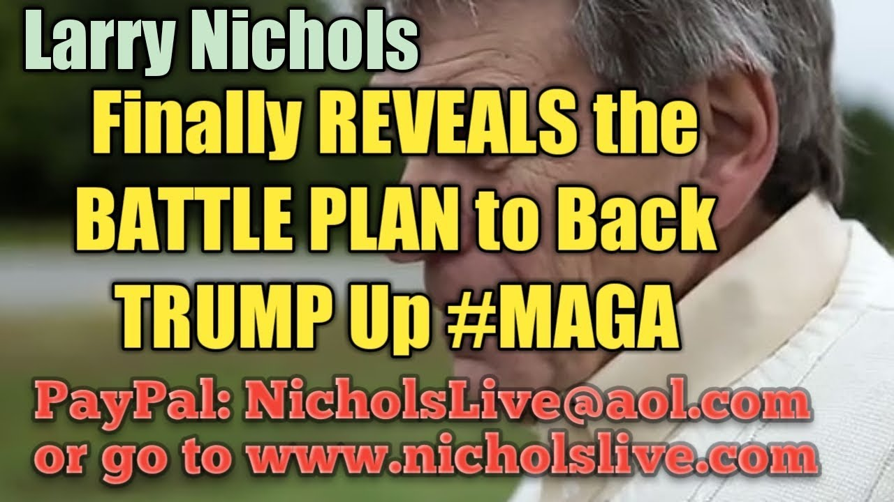 Larry Nichols Finally Reveals the Battle Plan to Back Trump Up #MAGA #NeverSocialism