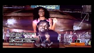 Andy Fire ft SK Original   Azontoliwa dir by Anthony k Boakye