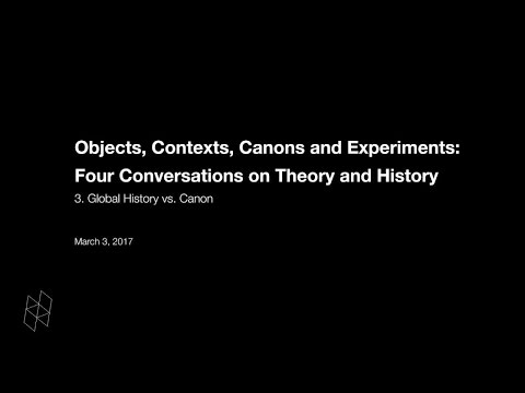Objects, Contexts, Canons and Experiments: Four Conversations on Theory and History, Part 3