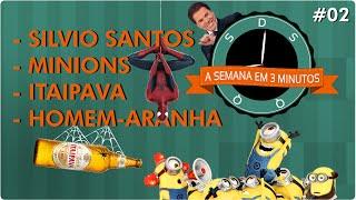 A SEMANA EM 3 MINUTOS #02 - Minions, Homem-Aranha, Itaipava e Silvio Santos