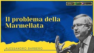 Il problema della Marmellata - Alessandro Barbero (2021 edit)
