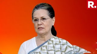 Sonia Gandhi To Skip Rally In Haryana, Republic TV Gets Inside Details Behind Move