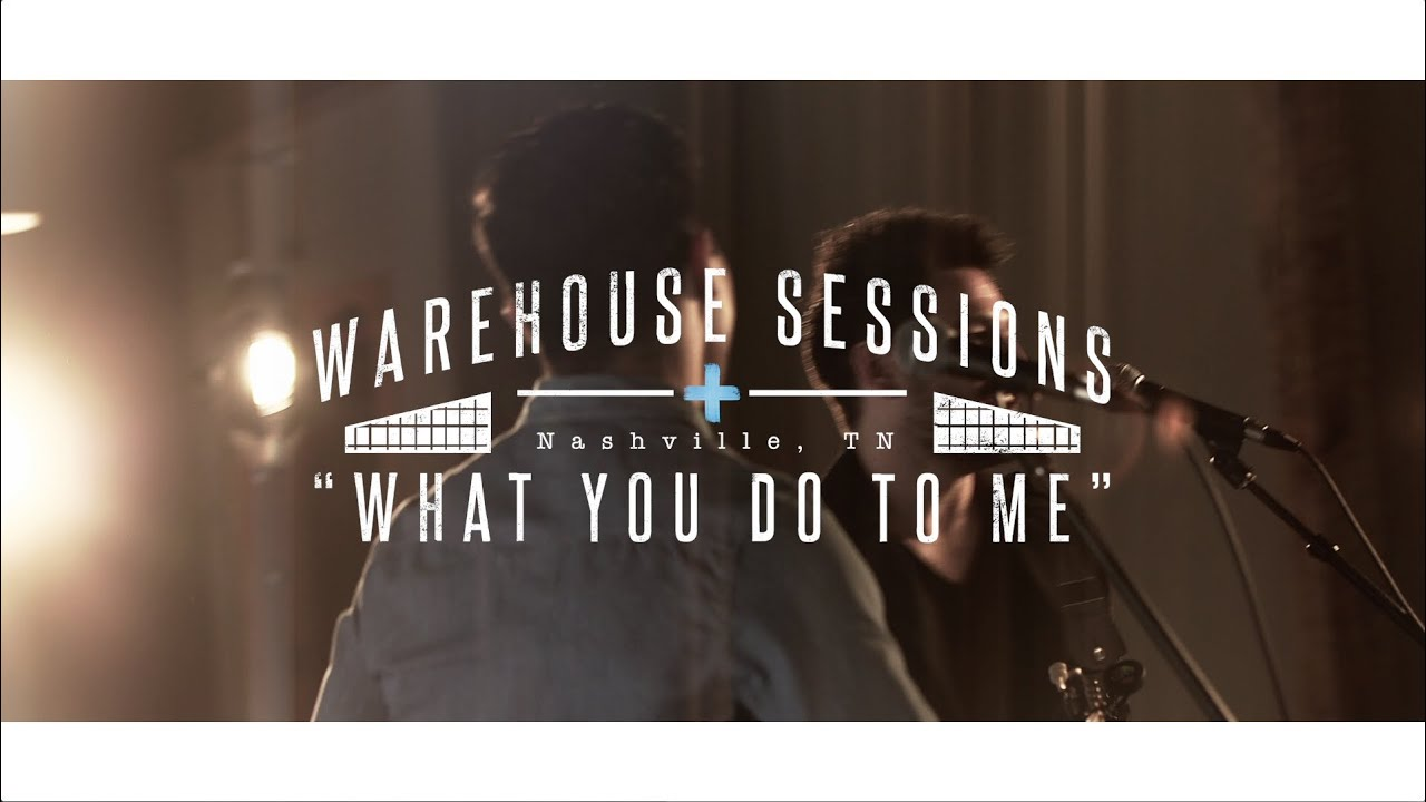 Dan + Shay — What You Do To Me (Warehouse Sessions)