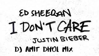 I Don't Care (DJ Amit Dhol Mix) | DJ Amit | Bhangra Remix 2019 | Ed Sheeran | Justin Bieber