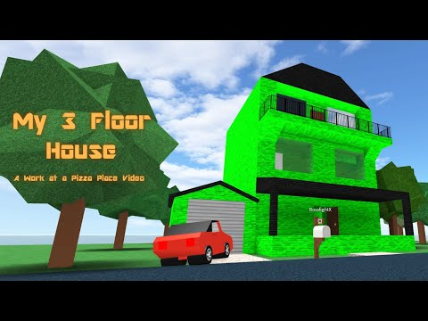 My Three Floor House (A Work At A Pizza Place Video) [ROBLOX]
