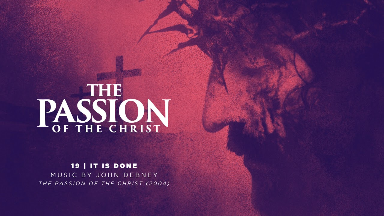 19 It Is Done The Passion Of The Christ Youtube