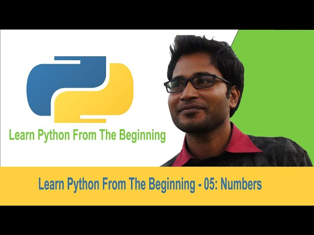 Learn Python From The Beginning - 05: Numbers